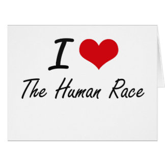 I love The Human Race Big Greeting Card