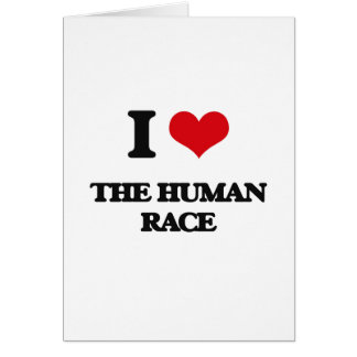 I Love The Human Race Greeting Card
