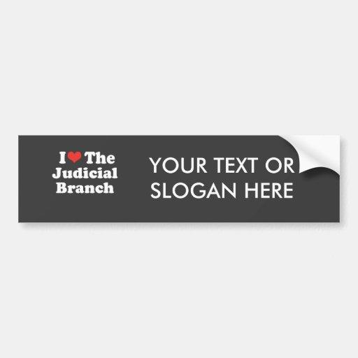 I LOVE THE JUDICIAL BRANCH - .png Bumper Stickers