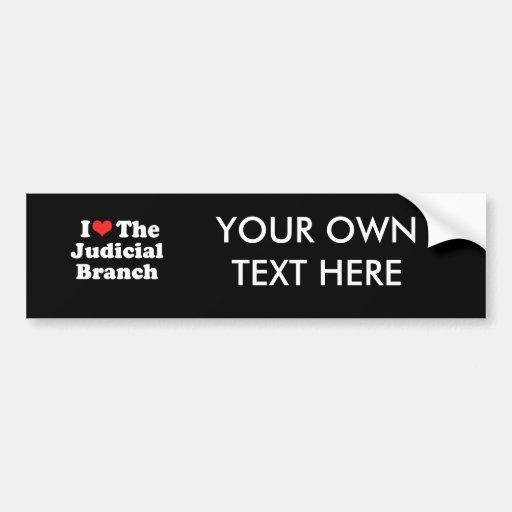 I LOVE THE JUDICIAL BRANCH.png Bumper Sticker
