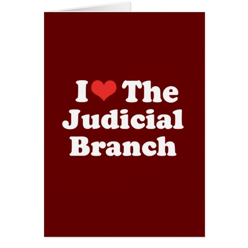 I LOVE THE JUDICIAL BRANCH - .png Card