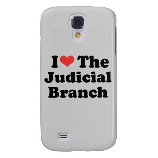 I LOVE THE JUDICIAL BRANCH - .png Samsung Galaxy S4 Cover