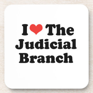 I LOVE THE JUDICIAL BRANCH - .png Drink Coaster