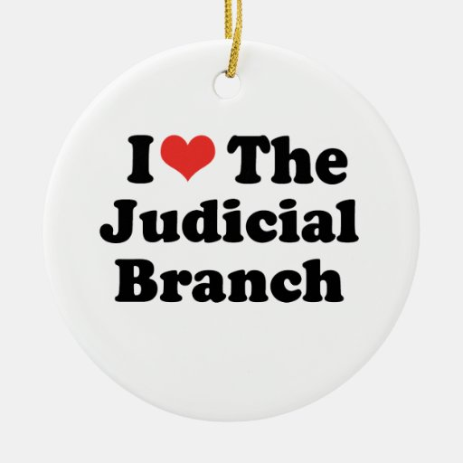 I LOVE THE JUDICIAL BRANCH - .png Ornament