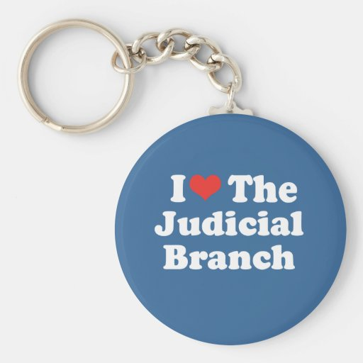 I LOVE THE JUDICIAL BRANCH - .png Keychains