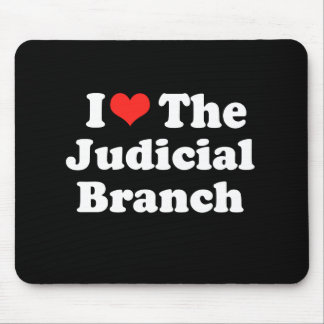 I LOVE THE JUDICIAL BRANCH png Mousepad