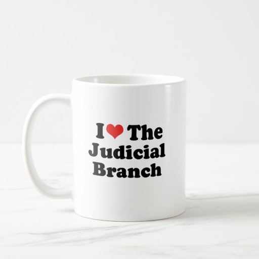 I LOVE THE JUDICIAL BRANCH - .png Mug