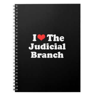 I LOVE THE JUDICIAL BRANCH png Spiral Notebook