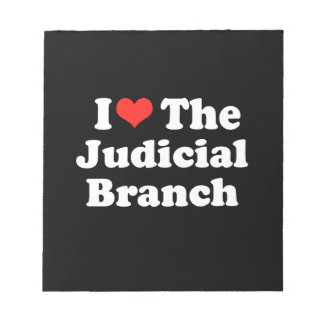 I LOVE THE JUDICIAL BRANCH png Memo Note Pad