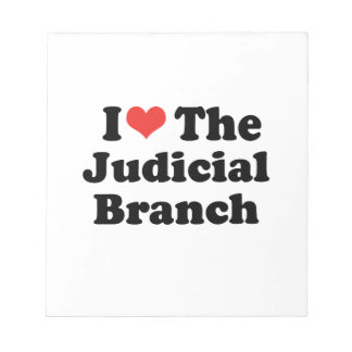 I LOVE THE JUDICIAL BRANCH - png Notepads