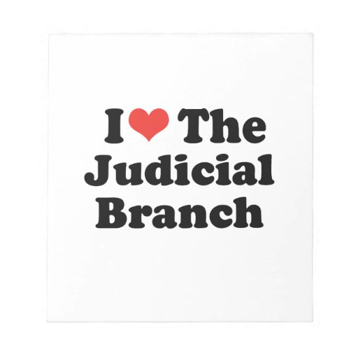 I LOVE THE JUDICIAL BRANCH - .png Notepads