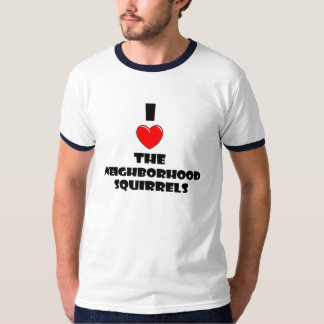 I Love The Neighborhood Squirrels T-Shirt