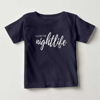 """i love the night life"", modern script font, funny baby T-Shirt"