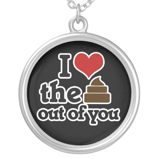 I love the poop out of you silver plated necklace