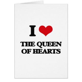I love The Queen Of Hearts Greeting Card