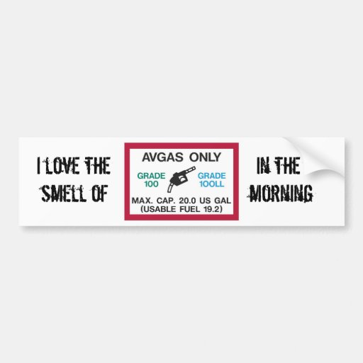 I love the smell of AVGAS in the morning! Bumper Stickers