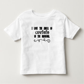 I Love the Smell of Covfefe In the Morning Toddler T-Shirt