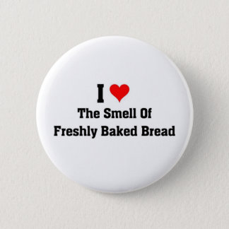 i love the smell of Freshly baked bread 6 Cm Round Badge