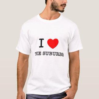 I Love The Suburbs T-Shirt