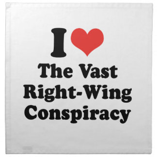 I LOVE THE VAST RIGHT WING CONSPIRACY - .png Napkin