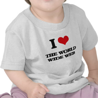 I love The World Wide Web T-shirts