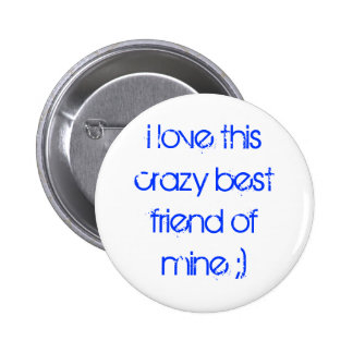 i love this crazy best friend of mine ;) 6 cm round badge