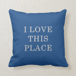 I love this Place Pillow Customize Colors