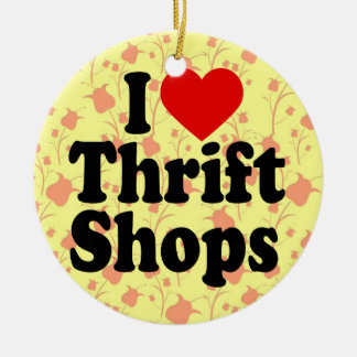 I Love Thrift Shops Ceramic Ornament