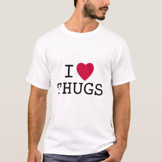 I love Thugs T-Shirt