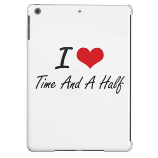 I love Time And A Half iPad Air Cases