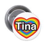 I love Tina. I love you Tina. Heart 6 Cm Round Badge