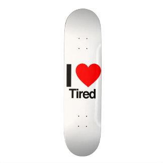 i love tired skateboard deck