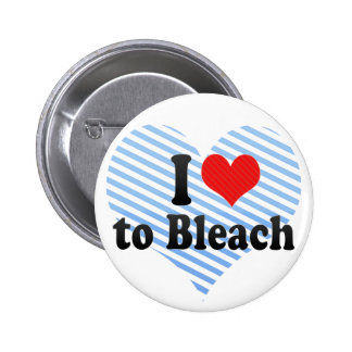 I Love to Bleach Pinback Button