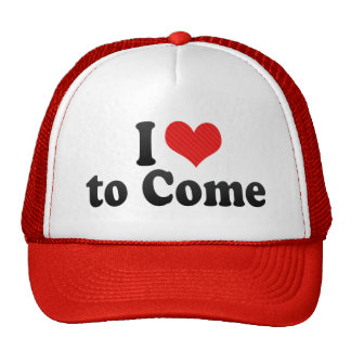 I Love to Come Trucker Hat