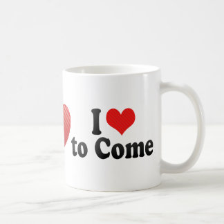 I Love to Come Coffee Mugs