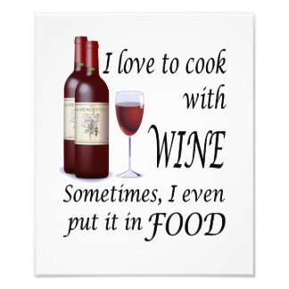 I Love To Cook With Wine - Even In Food Photo Print