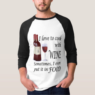 I Love To Cook With Wine - Even In Food T-Shirt