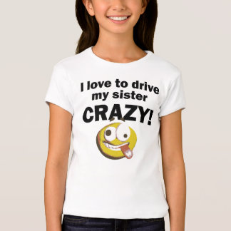 I Love To Drive My Sister Crazy Tee Shirt