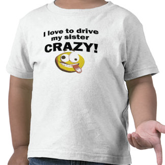 I Love To Drive My Sister Crazy T-shirts