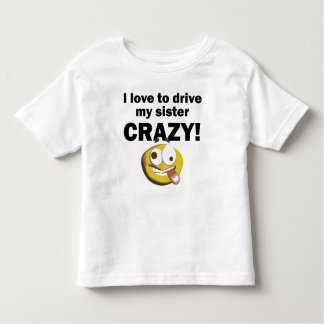 I Love To Drive My Sister Crazy Tee Shirts