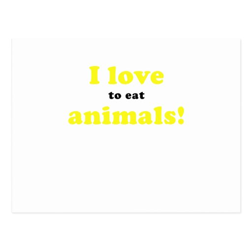 I Love to Eat Animals Post Cards