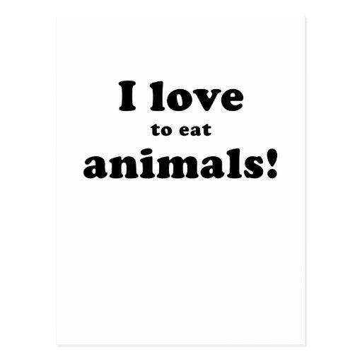 I Love to Eat Animals Postcard