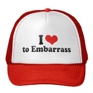 I Love to Embarrass Hat