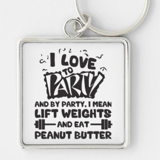 I Love To Party (Lift Weights and Peanut Butter) Key Chain