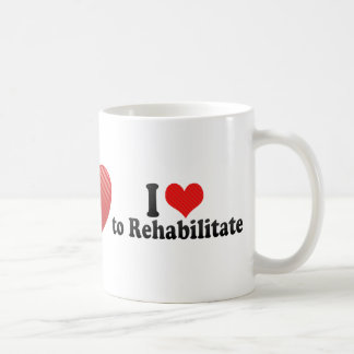 I Love to Rehabilitate Coffee Mugs