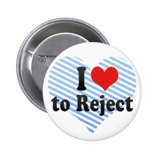 I Love to Reject 6 Cm Round Badge
