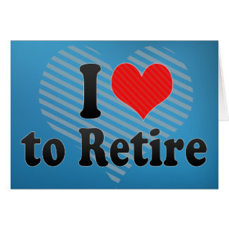 I Love to Retire Greeting Cards