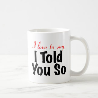 I love to say I told you so Coffee Mugs