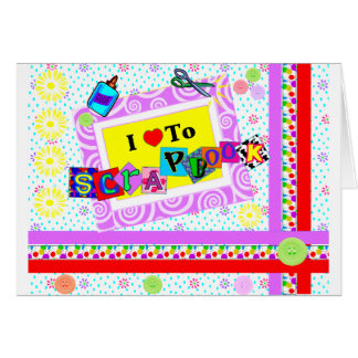 I Love to Scrapbook Greeting Card