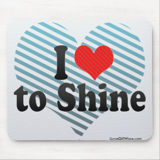 I Love to Shine Mouse Pad